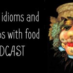 Italian idioms and food. Podcast.
